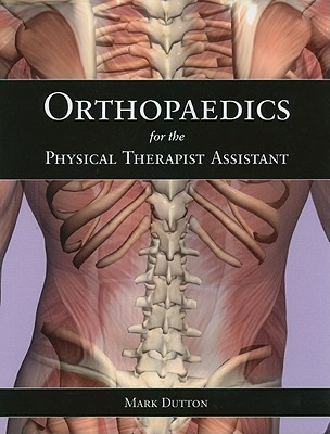 Orthopaedics for the Physical Therapist Assistant By Dutton