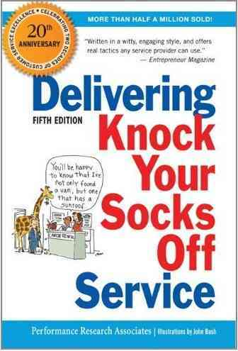Delivering Knock Your Socks Off Service By Performance Research Associates (COR)/ Bush, John (ILT)