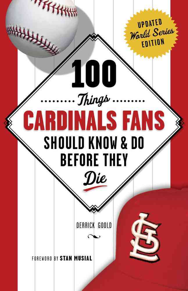 100 Things Cardinals Fans Should Know & Do Before They Die By Goold, Derrick/ Musial, Stan (FRW)